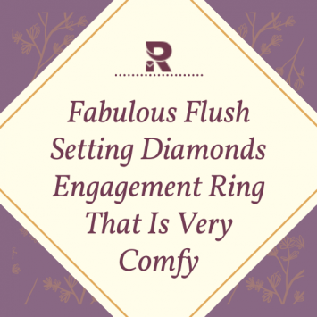 Fabulous Flush Setting Diamonds Engagement Ring That Is Very Comfy