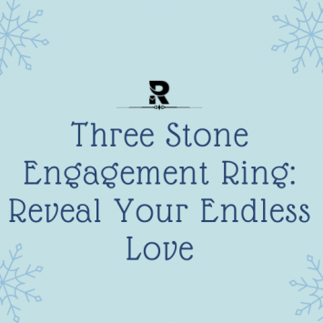 Three Stone Engagement Ring: Reveal Your Endless Love