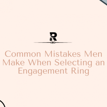 Common Mistakes Men Make When Selecting an Engagement Ring
