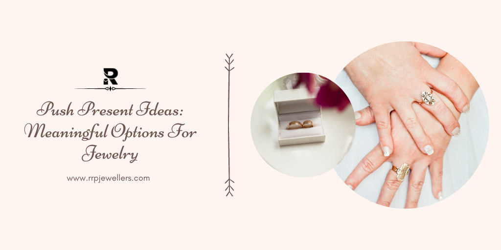 Push Present Ideas_ Meaningful Options For Jewelry